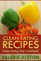 Clean Eating Recipes: Clean Eating Diet Cookbook by Alston Valerie