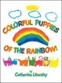 Colorful Puppies Of The Rainbow! by Catherine Litersky