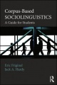 Corpus-Based Sociolinguistics: A Guide for Students by Eric Friginal & Jack Hardy