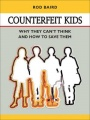 Counterfeit Kids: Why they can't think and how to save them by Rod Baird