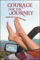 Courage For The Journey: Wisdom For The Broken Road by Wendy Weikal-Beauchat