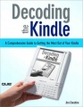 Decoding the Kindle: A Comprehensive Guide to Getting the Most Out of Your Kindle by Jim Cheshire