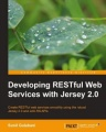 Developing RESTful Web Services with Jersey 2.0 by Sunil Gulabani