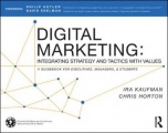 Digital Marketing: Integrating Strategy and Tactics with Values, A Guidebook for Executives, Managers, and Students by Ira Kaufman & Chris Horton