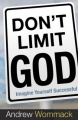 Don't Limit God: Imagine Yourself Successful by Andrew Wommack