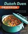 Dutch Oven Obsession: A Cookbook for the Only Pot In Your Life by Robin Donovan