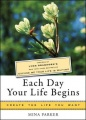 Each Day Your Life Begins: Inspired by Lynn Grabhorn's <i>New York Times</i> bestseller <i>Excuse Me Your Life Is Waiting</i> by Lynn Grabhorn & Mina Parker