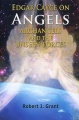 Edgar Cayce on Angels, Archangels and the Unseen Forces by Robert J. Grant