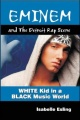 Eminem and the Detroit Music Scene: White Kid in a Black Music World by Isabelle Esling