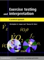 Exercise Testing and Interpretation by Christopher B. Cooper & Thomas W. Storer
