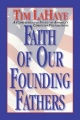 Faith of Our Founding Fathers: A Comprehensive Study of America's Christian Foundations by Tim LaHaye