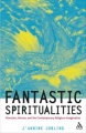 Fantastic Spiritualities: Monsters, Heroes and the Contemporary Religious Imagination by J'annine Jobling