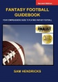 Fantasy Football Guidebook: Your Comprehensive Guide to Playing Fantasy Football (2nd Edition) by Sam Hendricks