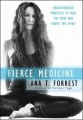 Fierce Medicine: Breakthrough Practices to Heal the Body and Ignite the Spirit by Ana T. Forrest