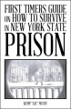 "First Timers Guide on How to Survive in New York State Prison by Kemp ""Zac"" McCoy"