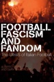 Football, Fascism and Fandom by Alberto Testa & Gary Armstrong