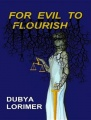 For Evil to Flourish by Dubya Lorimer