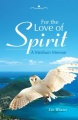 For the Love of Spirit: A Medium Memoir by Liz Winter