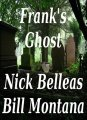 Frank's Ghost by Nick Belleas & Bill Montana