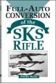 Full-Auto Conversion Of The SKS Rifle by Powder Burns