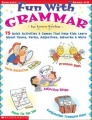 Fun With Grammar: 75 Quick Activities & Games that Help kids Learn About Nouns, Verbs, Adjectives, Adverbs & More