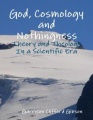 God, Cosmology and Nothingness - Theory and Theology In a Scientific Era
