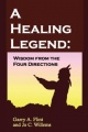 A Healing Legend: Wisdom from the four directions by Garry Flint