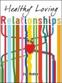 Healthy Loving Relationships by Joe Hudson