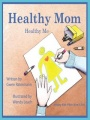Healthy Mom Healthy Me: Helping Kids When Mom's Sick by Gwen Ratermann
