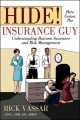 Hide! Here Comes The Insurance Guy: Understanding Business Insurance and Risk Management by Rick Vassar
