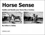 Horse Sense - saddle and handle your horse like a cowboy by Arthur A. Dailey