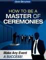 How to Be a Master of Ceremonies - Make Any Event a Success! by Gene Berryman