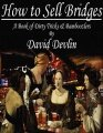 How To Sell Bridges: a book of dirty tricks and bamboozlers by David Devlin