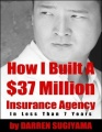 How I Built a $37 Million Insurance Agency In Less Than 7 Years by Darren Sugiyama