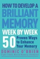 How to Develop a Brilliant Memory Week by Week: 52 Proven Ways to Enhance Your Memory Skills by Dominic O'Brien