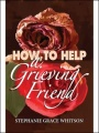 How to Help a Grieving Friend by Stephanie Grace Whitson