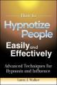 How to Hypnotize People Easily and Effectively: Advanced Techniques for Hypnosis and Influence by Laura J. Walker