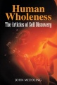 Human Wholeness- The Articles of Self Discovery by John Meddling