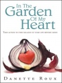 In The Garden Of My Heart: Take action to find balance in your life before crisis by Danette Roux