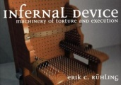 Infernal Device: Machinery of Torture and Execution by Erik Ruhling
