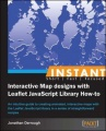 Instant Interactive Map Designs with Leaflet JavaScript Library How-to by Derrough Jonathan