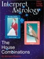 Interpret Astrology: The House Combinations by Michael Erlewine
