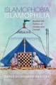 Islamophobia/Islamophilia: Beyond the Politics of Enemy and Friend by Andrew Shyrock