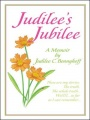 Judilee's Jubilee: A Memoir...The Truth, The Whole Truth and Nothing But The Truth. Well, That Is...As Far As I Can Remember. by Judilee C. Bennyhoff
