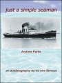 just a simple seaman: an autobiography by no one famous by Andrew Parks