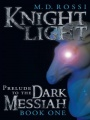 Knightlight: Prelude to the Dark Messiah - Book One by M. D. Rossi