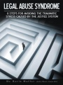 Legal Abuse Syndrome: 8 Steps for avoiding the traumatic stress caused by the justice system by Dr. Karin Huffer M. F. T.
