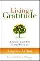 Living in Gratitude: A Journey That Will Change Your Life by Angeles Arrien