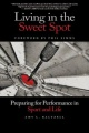 Living in the Sweet Spot: Preparing for Performance in Sport and Life by Amy Baltzell