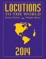 Locutions to the World 2014 - Messages from Heaven About the Near Future of Our World by Virgin Mary